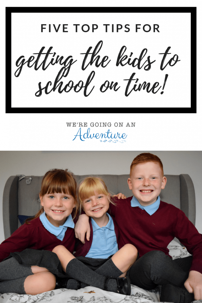 Five top tips for getting the kids to school on time | We're going on an adventure www.goingonanadventure.co.uk